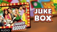 Chashme Baddoor Full Songs ★ JUKEBOX ★ Ali Zafar Divyendu Sharma Siddharth