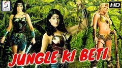 Jungle Ki Beti - Full Hollywood Dubbed Hindi Thriller Film - HD Latest 2018