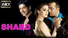 Shabd | Full Bollywood Movie | Sanjay Dutt Aishwarya Rai and Zayed Khan | Valentine Special 2016