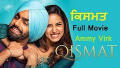 Qismat Full Punjabi Movie Ammy Virk New Punjabi Movie 2018 Sargun Megta New Punjabi Movie